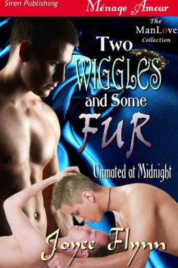 Two Wiggles and Some Fur [Unmated at Midnight] (Siren Publishing Menage Amour ManLove)