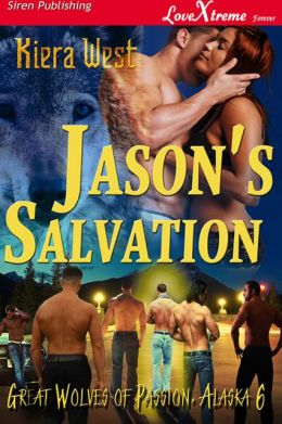 Jason's Salvation [Great Wolves of Passion, Alaska 6] (Siren Publishing LoveXtreme Forever - Serialized)