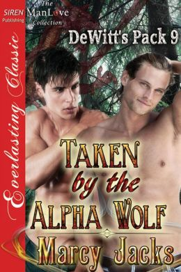 Taken by the Alpha Wolf [DeWitt's Pack 9] (Siren Publishing Everlasting Classic ManLove)