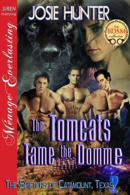 The Tomcats Tame the Domme [The Shifters of Catamount, Texas 2] (Siren Publishing Menage Everlasting)