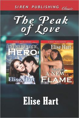 The Peak of Love [Let Me Be Your Hero: A New Flame] (Siren Publishing Classic)