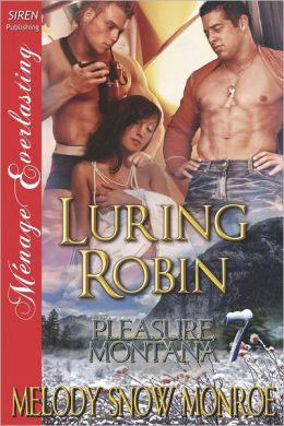 Luring Robin [Pleasure, Montana 7] (Siren Publishing Menage Everlasting)