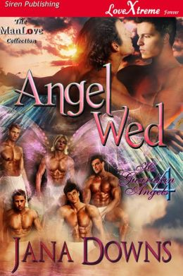 Angel Wed [His Guardian Angels 4] (Siren Publishing LoveXtreme Forever ManLove - Serialized)