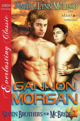 Gannon Morgan [Seven Brothers for McBride 2] (Siren Publishing Everlasting Classic ManLove)
