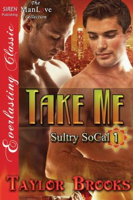 Take Me [Sultry SoCal 1] (Siren Publishing Everlasting Classic ManLove)