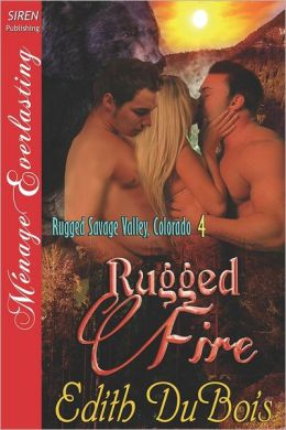 Rugged Fire [Rugged Savage Valley, Colorado 4] (Siren Publishing Menage Everlasting)