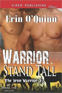 Warrior, Stand Tall [The Iron Warrior 2] (Siren Publishing Classic Manlove)