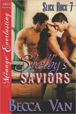 Shelby's Saviors [Slick Rock 7] (Siren Publishing Menage Everlasting)