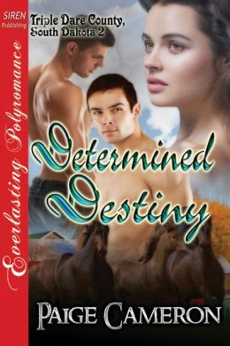 Determined Destiny [Triple Dare County, South Dakota 2] (Siren Publishing Everlasting Polyromance)