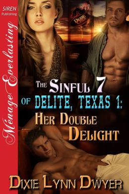 The Sinful 7 of Delite, Texas 1: Her Double Delight (Siren Publishing Menage Everlasting)