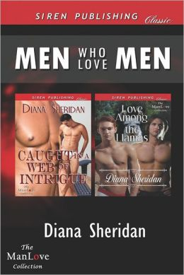 Men Who Love Men [Caught in a Web of Intrigue: Love Among the Llamas] (Siren Publishing Classic Manlove)