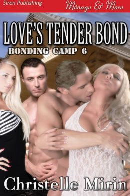 Love's Tender Bond [Bonding Camp 6] (Siren Publishing Menage and More)