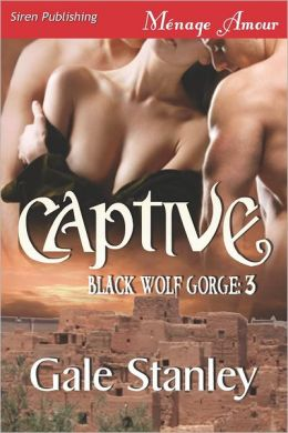 Captive [Black Wolf Gorge 3] (Siren Publishing Menage Amour)