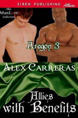 Allies with Benefits [Aragon 3] (Siren Publishing Allure ManLove)