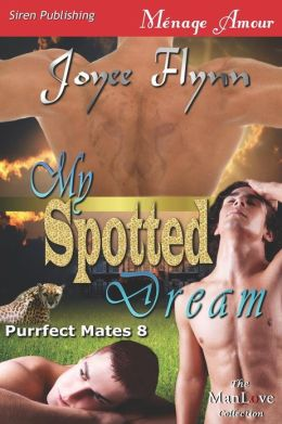 My Spotted Dream [Purrfect Mates 8] (Siren Publishing Menage Amour Manlove)