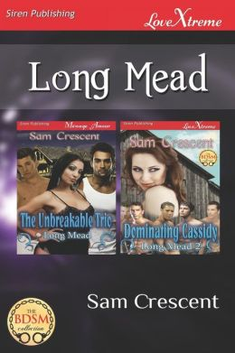 Long Mead [The Unbreakable Trio: Dominating Cassidy] (Siren Publishing Lovextreme Special Edition)