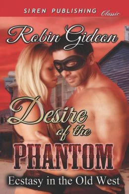 Desire of the Phantom [Ecstasy in the Old West] (Siren Publishing Classic)