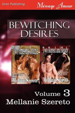 Bewitching Desires, Volume 3 [Two Times the Trouble: Two Roped and Ready] (Siren Publishing Menage Amour)