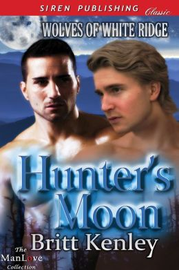 Hunter's Moon [Wolves of White Ridge] (Siren Publishing Classic ManLove)