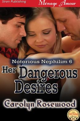 Her Dangerous Desires [Notorious Nephilim 6] (Siren Publishing Menage Amour)