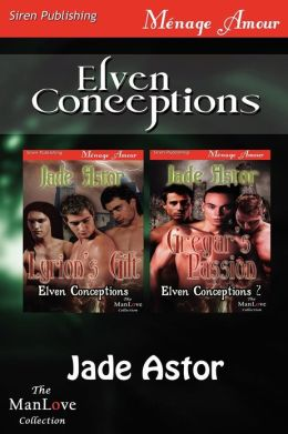 Elven Conceptions [Lyrion's Gift: Gregar's Passion] (Siren Publishing Menage Amour Manlove)