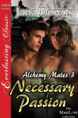 Necessary Passion [Alchemy Mates 3] (Siren Publishing Everlasting Classic ManLove)