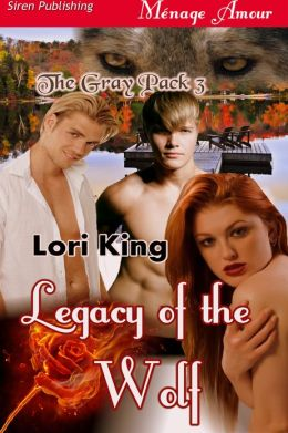 Legacy of the Wolf [The Gray Pack 3] (Siren Publishing Menage Amour)