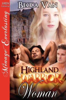 Highland Warrior Woman (Siren Publishing Menage Everlasting)
