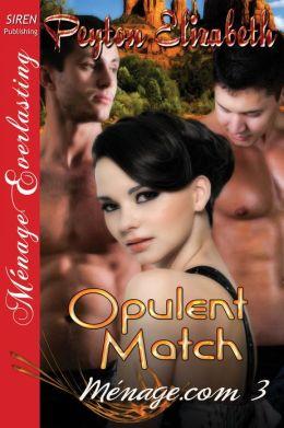 Opulent Match [Ménage.com 3] (Siren Publishing Menage Everlasting)
