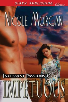 Impetuous [Incessant Passions 1] (Siren Publishing Classic)