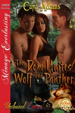 The Dom Unites Wolf and Panther [Unchained Love 5] (Siren Publishing Menage Everlasting)