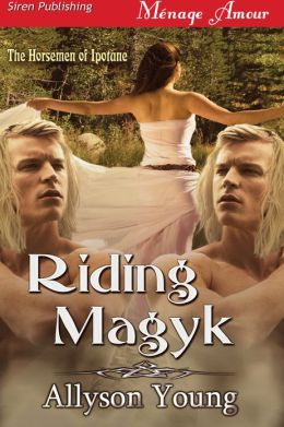 Riding Magyk [The Horsemen of Ipotane 1] (Siren Publishing Menage Amour)