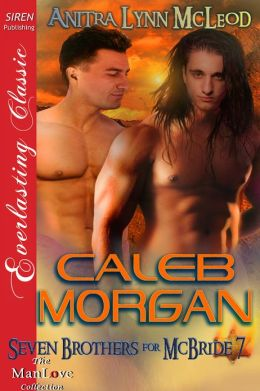 Caleb Morgan [Seven Brothers for McBride 7] (Siren Publishing Everlasting Classic ManLove)