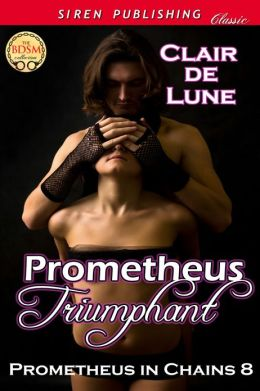 Prometheus Triumphant [Prometheus in Chains 8] (Siren Publishing Classic)