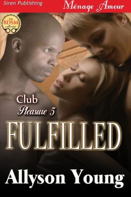 Fulfilled [Club Pleasure 5] (Siren Publishing Menage Amour)