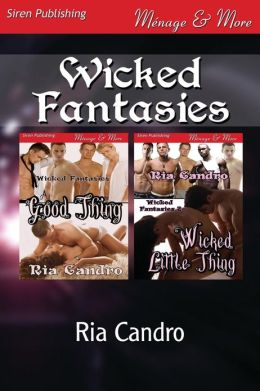 Wicked Fantasies [A Good Thing: Wicked Little Thing] (Siren Publishing Menage and More)