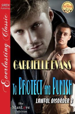 To Protect and Punish [Lawful Disorder 3] (Siren Publishing Everlasting Classic ManLove)