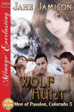 Wolf Hunt [Men of Passion, Colorado 5] (Siren Publishing Menage Everlasting)