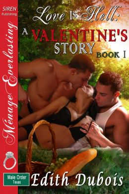 Love Is Hell: A Valentine's Story, Book 1 [The Male Order, Texas Collection] (Siren Publishing Menage Everlasting)
