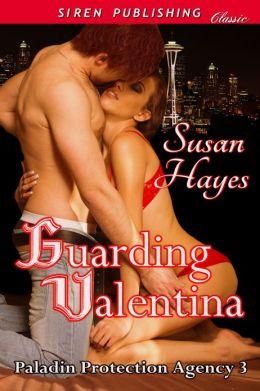 Guarding Valentina [Paladin Protection Agency 3] (Siren Publishing Classic)