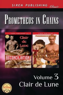 Prometheus in Chains, Volume 3 [Reconciliation: Catriona's Golden Angel] (Siren Publishing Classic)