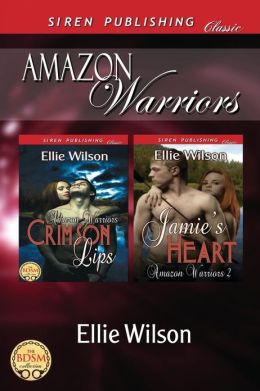 Amazon Warriors [Crimson Lips: Jamie's Heart] (Siren Publishing Classic)