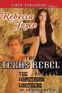 The Texas Rebel [The Armstrong Brothers of Cedar Creek 2] (Siren Publishing Classic)