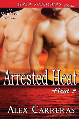 Arrested Heat [Heat 5] (Siren Publishing Classic ManLove)