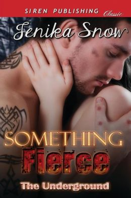 Something Fierce [The Underground] (Siren Publishing Classic)