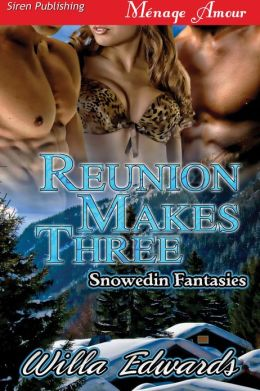 Reunion Makes Three [Snowedin Fantasies 1] (Siren Publishing Menage Amour)