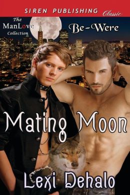 Mating Moon [Be-Were] (Siren Publishing Classic Manlove)