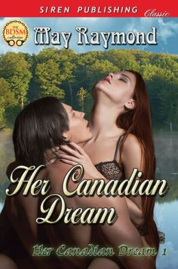 Her Canadian Dream [Her Canadian Dream 1] (Siren Publishing Classic)