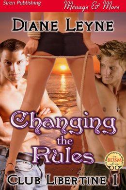 Changing the Rules [Club Libertine 1] (Siren Publishing Menage Amour)