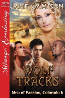 Wolf Tracks [Men of Passion, Colorado 6] (Siren Publishing Menage Everlasting)